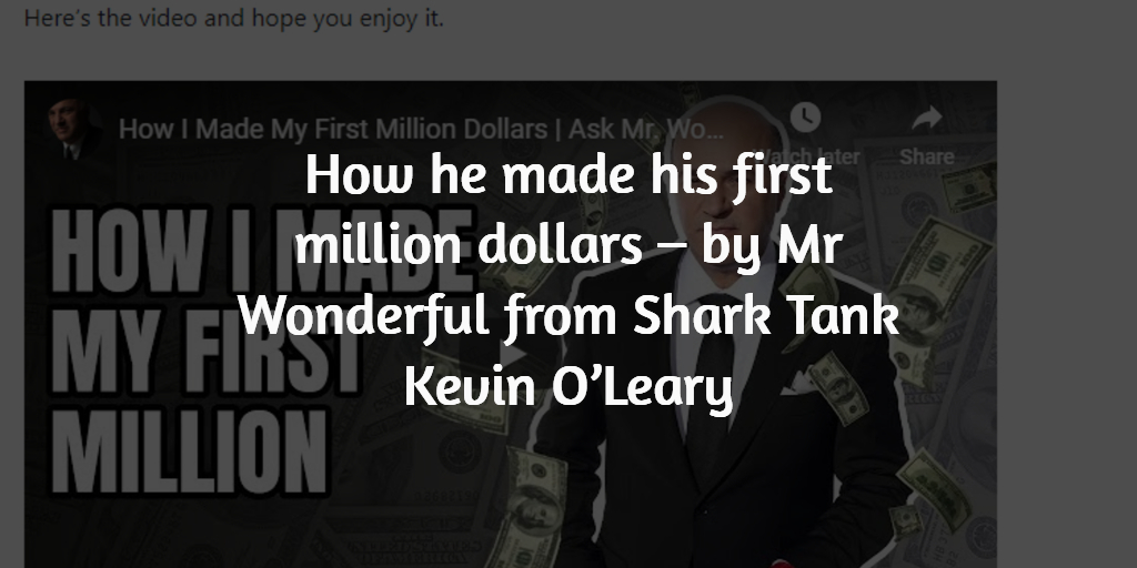 HIT 1 MILLION How he made his first million dollars – by Mr Wonderful from Shark Tank Kevin O'Leary